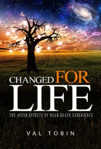 Val Tobin's Current Projects: Changed for Life: The After-Effects of Near-Death Experience